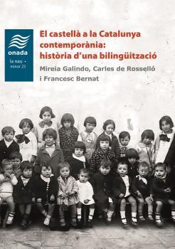 EL CASTELLÀ A LA CATALUNYA CONTEMPORÀNIA: HISTÒRIA D´UNA BILINGÜITZACIÓ.