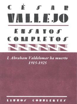 ENSAYOS COMPLETOS I: ABRAHAM VALDELOMAR HA MUERTO. 1915-1925.