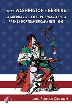ENTRE WASHINGTON Y GERNIKA. LA GUERRA CIVIL EN EL PAÍS VASCO EN LA PRENSA AMERIC.