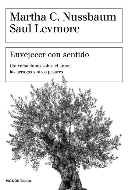 ENVEJECER CON SENTIDO. CONVERSACIONES SOBRE EL AMOR, LAS ARRUGAS Y OTROS PESARES