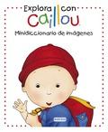 EXPLORA CON CAILLOU : MINIDICCIONARIO DE IMÁGENES