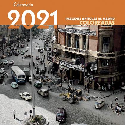 2021 CALENDARIO IMÁGENES ANTIGUAS DE MADRID COLOREADAS
