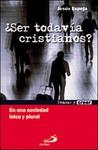 ¿SER TODAVÍA CRISTIANOS? : EN UNA SOCIEDAD LAICA Y PLURAL