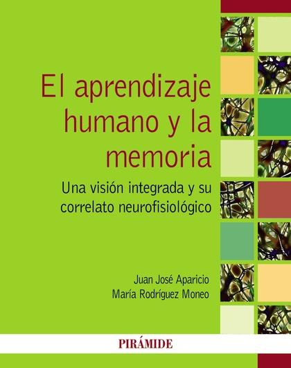 EL APRENDIZAJE HUMANO Y LA MEMORIA. UNA VISIÓN INTEGRADA Y SU CORRELATO NEUROFISIOLÓGICO