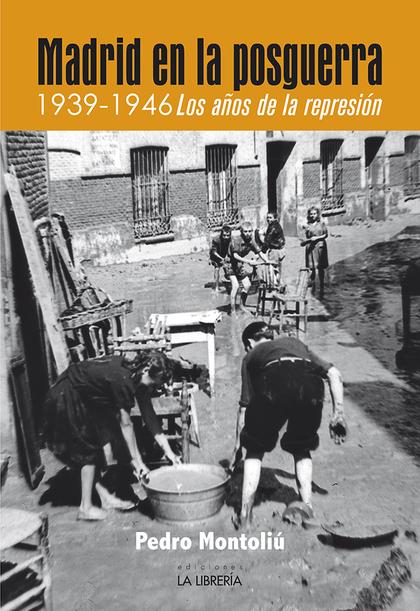 MADRID EN LA POSGUERRA. 1939 -1946 LOS AÑOS DE REPRESIÓN