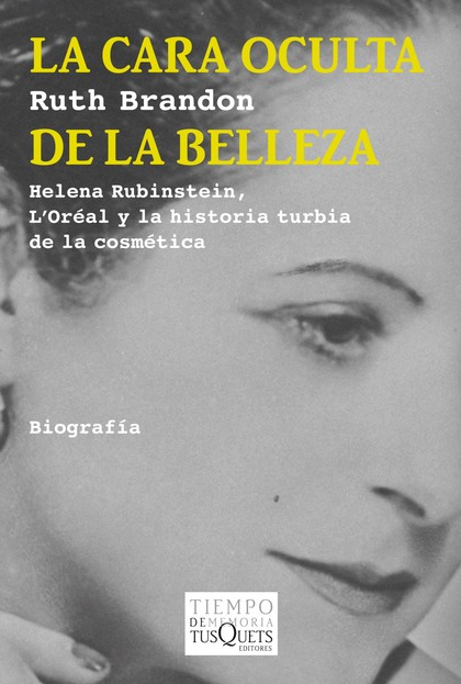 LA CARA OCULTA DE LA BELLEZA. HELENA RUBINSTEIN, L'ORÉAL Y LA HISTORIA TURBIA DE LA COSMÉTI