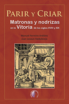 PARIR Y CRIAR. MATRONAS Y NODRIZAS EN LA VITORIA DE LOS SIGLOS XVIII Y XIX
