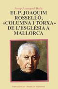 EL P. JOAQUIM ROSSELLÓ, ´COLUMNA I TORXA´ DE L´ESGLÉSIA A MALLORCA