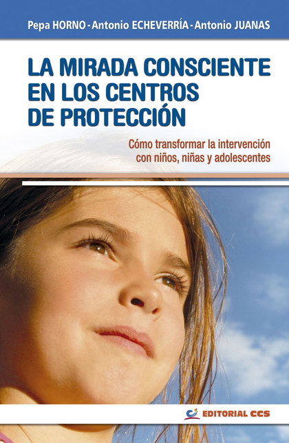 LA MIRADA CONSCIENTE EN LOS CENTROS DE PROTECCIÓN. CÓMO TRANSFORMAR LA INTERVENCIÓN CON NIÑOS,