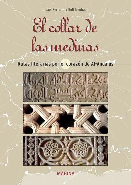 EL COLLAR DE LAS MEDINAS : RUTAS LITERARIAS POR EL CORAZÓN DE AL-ANDALUS
