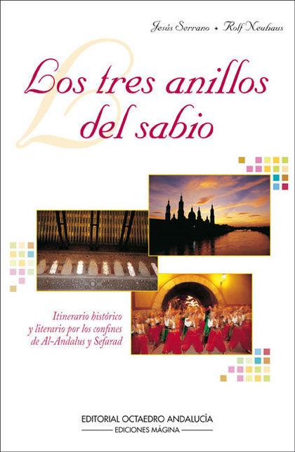 LOS TRES ANILLOS DEL SABIO : ITINERARIO HISTÓRICO Y LITERARIO POR LOS CONFINES DE AL-ANDALUS Y