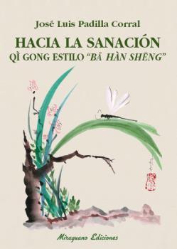 HACIA LA SANACIÓN. QI GONG ESTILO ´BA HAN SENG´