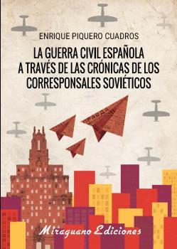 LA GUERRA CÍVIL ESPAÑOLA A TRAVÉS DE LAS CRÓNICAS DE LOS CORRESPONSALES SOVIÉTIC.
