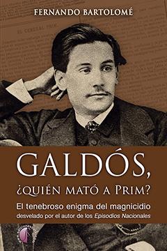 GALDÓS, ¿QUIÉN MATÓ A PRIM?                                                     EL TENEBROSO EN