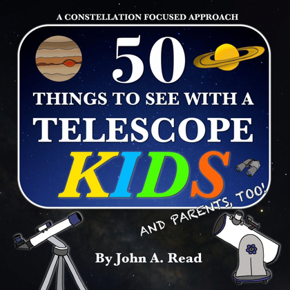 50 THINGS TO SEE WITH A TELESCOPE - KIDS. A CONSTELLATION FOCUSED APPROACH