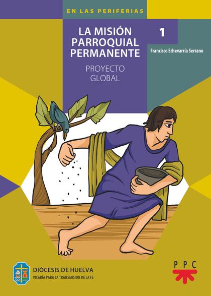 1. LA MISIÓN PARROQUIAL PERMANENTE. PROY                                        PROYECTO GLOBAL
