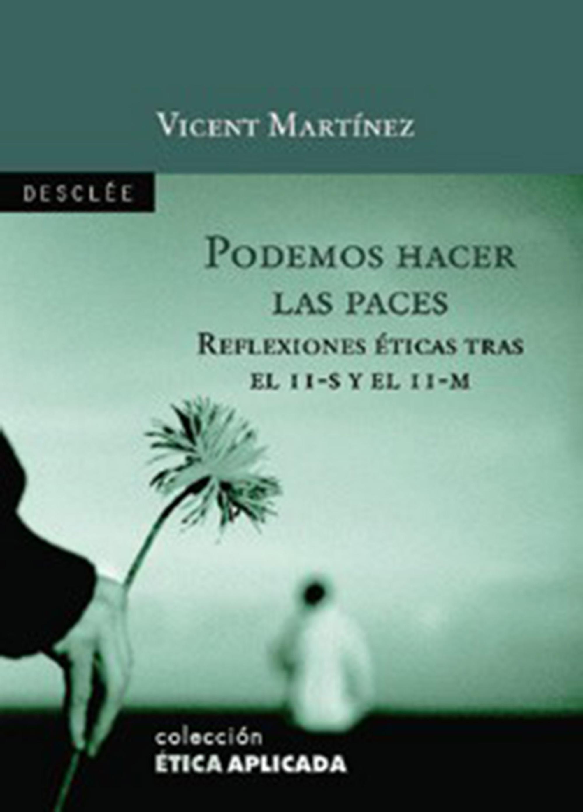 PODEMOS HACER LAS PACES : REFLEXIONES ÉTICAS TRAS EL 11-S Y EL 11-M
