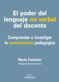 EL PODER DEL LENGUAJE NO VERBAL DEL DOCENTE : COMPRENDER E INVESTIGAR LA COMUNICACIÓN PEDAGÓGIC