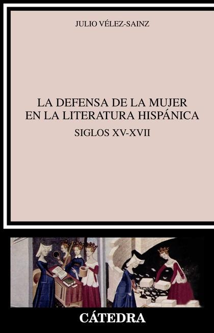 LA DEFENSA DE LA MUJER EN LA LITERATURA HISPÁNICA. SIGLOS XV-XVII