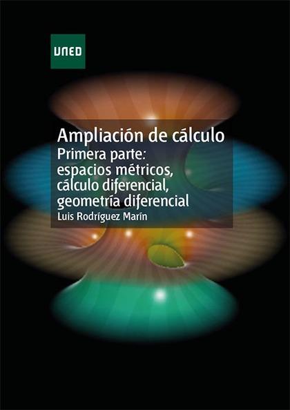 AMPLIACIÓN DE CÁLCULO 1 : ESPACIOS MÉTRICOS, CÁLCULO DIFERENCIAL, GEOMETRÍA DIFERENCIAL
