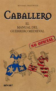 CABALLERO : EL MANUAL DEL GUERRERO MEDIEVAL