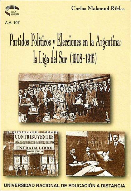 PARTIDOS POLÍTICOS Y ELECCIONES EN LA ARGENTINA : LA LIGA DEL SUR SANTAFESINA (1908-1916)