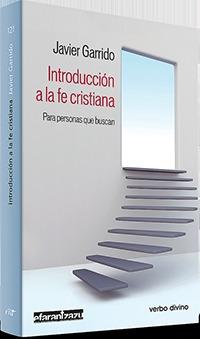 INTRODUCCIÓN A LA FE CRISTIANA. PARA PERSONAS QUE BUSCAN