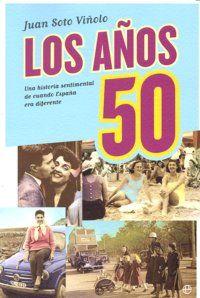 LOS AÑOS 50. UNA HISTORIA SENTIMENTAL DE CUANDO ESPAÑA ERA DIFERENTE.