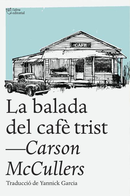 LA BALADA DEL CAFÈ TRIST : I ALTRES RELATS