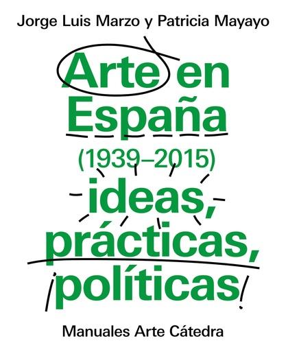 ARTE EN ESPAÑA 1939-2015, IDEAS, PRÁCTICAS, POLÍTICAS.