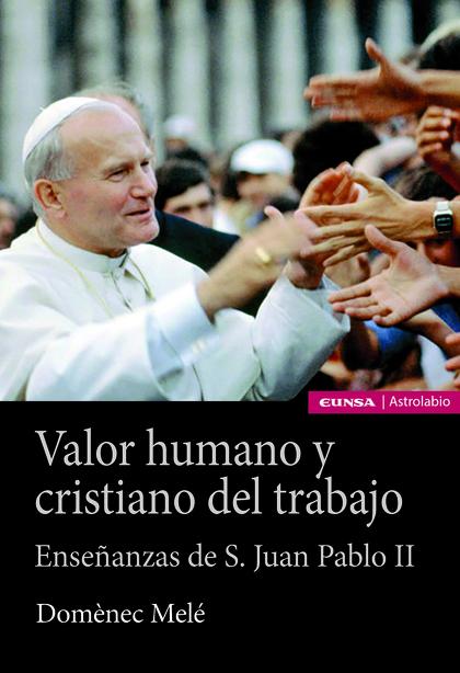 VALOR HUMANO Y CRISTIANO DEL TRABAJO                                            ENSEÑANZAS DE S