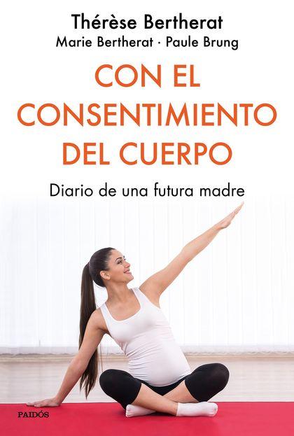 CON EL CONSENTIMIENTO DEL CUERPO. DIARIO DE UNA FUTURA MADRE