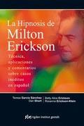 LA HIPNOSIS DE MILTON ERICKSON : TÉCNICA, APLICACIONES Y COMENTARIOS SOBRE CASOS INÉDITOS EN ES