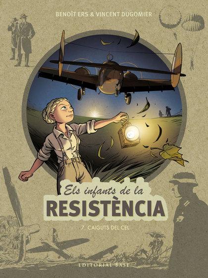 ELS INFANTS DE LA RESISTÈNCIA 7. CAIGUTS DEL CEL.