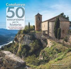 CATALUNYA: 50 EXCURSIONS PER LA HISTÒRIA.