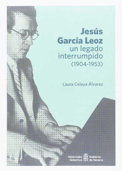 JESÚS GARCÍA LEOZ, UN LEGADO INTERRUMPIDO (1904-1953).