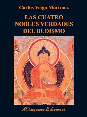 LAS CUATRO NOBLES VERDADES DEL BUDISMO. ENSEÑANZAS FUNDAMENTALES DE BUDA