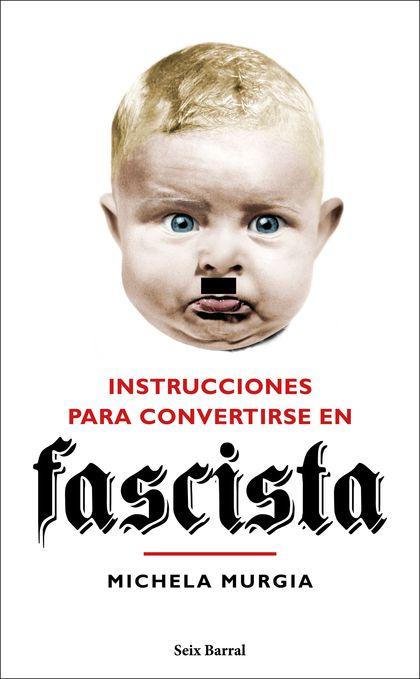 INSTRUCCIONES PARA CONVERTIRSE EN FASCISTA.