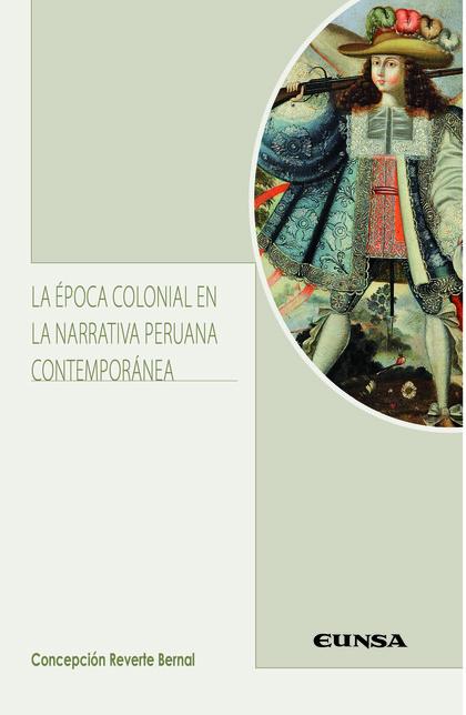 LA ÉPOCA COLONIAL EN LA NARRATIVA PERUANA CONTEMPORÁNEA
