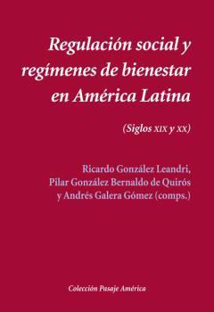 REGULACIÓN SOCIAL Y REGÍMENES DE BIENESTAR EN AMÉRICA LATINA                    (SIGLOS XIX-XX)