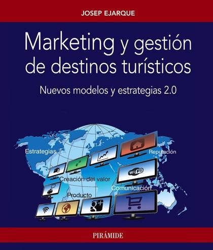MARKETING Y GESTIÓN DE DESTINOS TURÍSTICOS : NUEVOS MODELOS Y ESTRATEGIAS 2.0