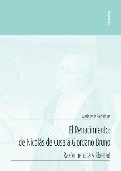 EL RENACIMIENTO: DE NICOLÁS DE CUSA A GIORDANO BRUNO                            RAZÓN HEROICA Y
