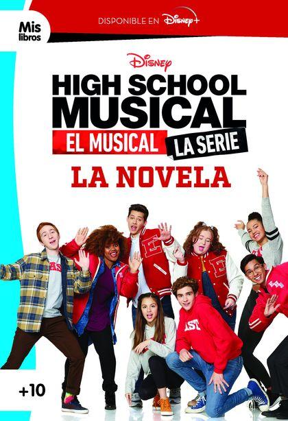 HIGH SCHOOL MUSICAL. EL MUSICAL. LA SERIE. LA NOVELA. NARRATIVA
