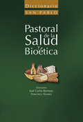DICCIONARIO DE PASTORAL DE LA SALUD Y BIOÉTICA