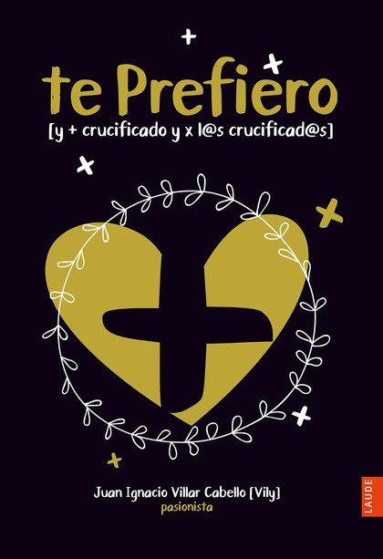 TE PREFIERO                                                                     [Y + CRUCIFICAD