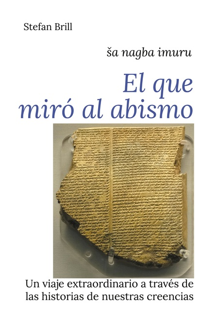 EL QUE MIRÓ AL ABISMO. UN VIAJE EXTRAORDINARIO A TRAVÉS DE LAS HISTORIAS DE NUESTRAS CREENCIAS