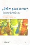 ¿BEBER PARA CRECER? : EL CONSUMO DE ALCOHOL EN LOS MENORES DE EDAD (13-17 AÑOS)