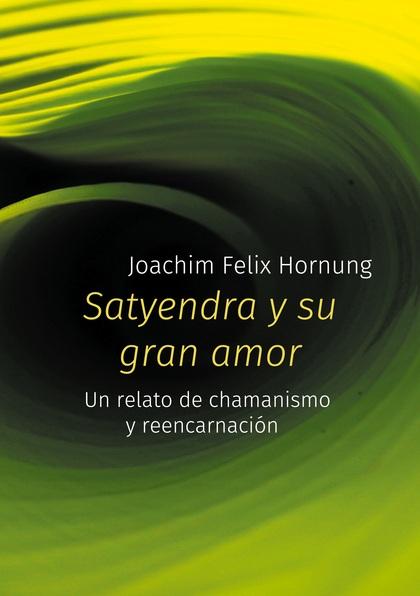 SATYENDRA Y SU GRAN AMOR. UN RELATO DE CHAMANISMO Y REENCARNACIÓN