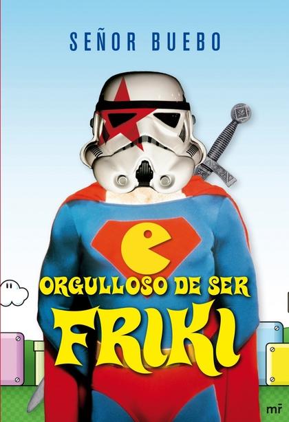 ORGULLOSO DE SER FRIKI