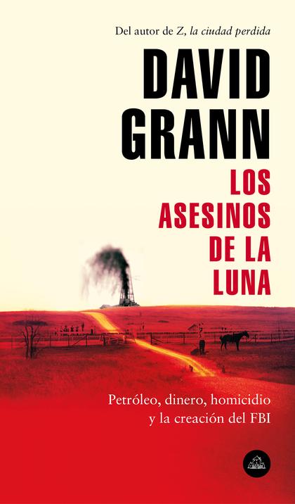 LOS ASESINOS DE LA LUNA. PETRÓLEO, DINERO, HOMICIDIO Y LA CREACIÓN DEL FBI.